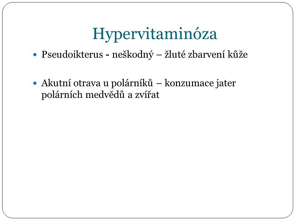 Hypervitaminóza Pseudoikterus - neškodný – žluté zbarvení kůže Akutní otrava u polárníků – konzumace jater polárních medvědů a zvířat