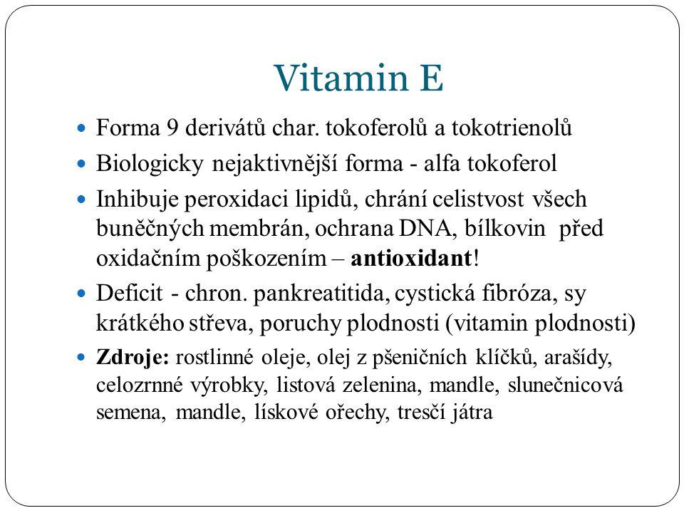 Vitamin E Forma 9 derivátů char. tokoferolů a tokotrienolů Biologicky nejaktivnější forma - alfa tokoferol Inhibuje peroxidaci lipidů, chrání celistvo