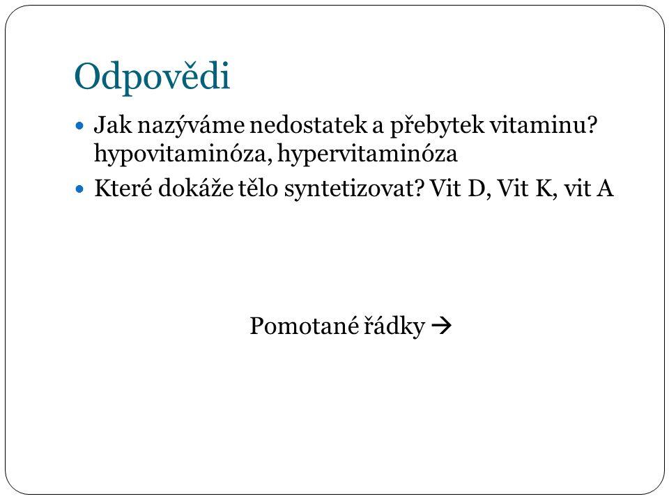Odpovědi Jak nazýváme nedostatek a přebytek vitaminu? hypovitaminóza, hypervitaminóza Které dokáže tělo syntetizovat? Vit D, Vit K, vit A Pomotané řád