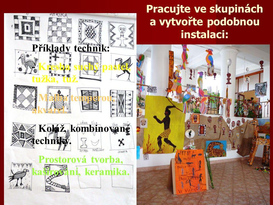 Pracujte ve skupinách a vytvořte podobnou instalaci: Příklady technik: - Kresba suchý pastel, tužka, tuž. - Malba temperou, akvarel. - Koláž, kombinov