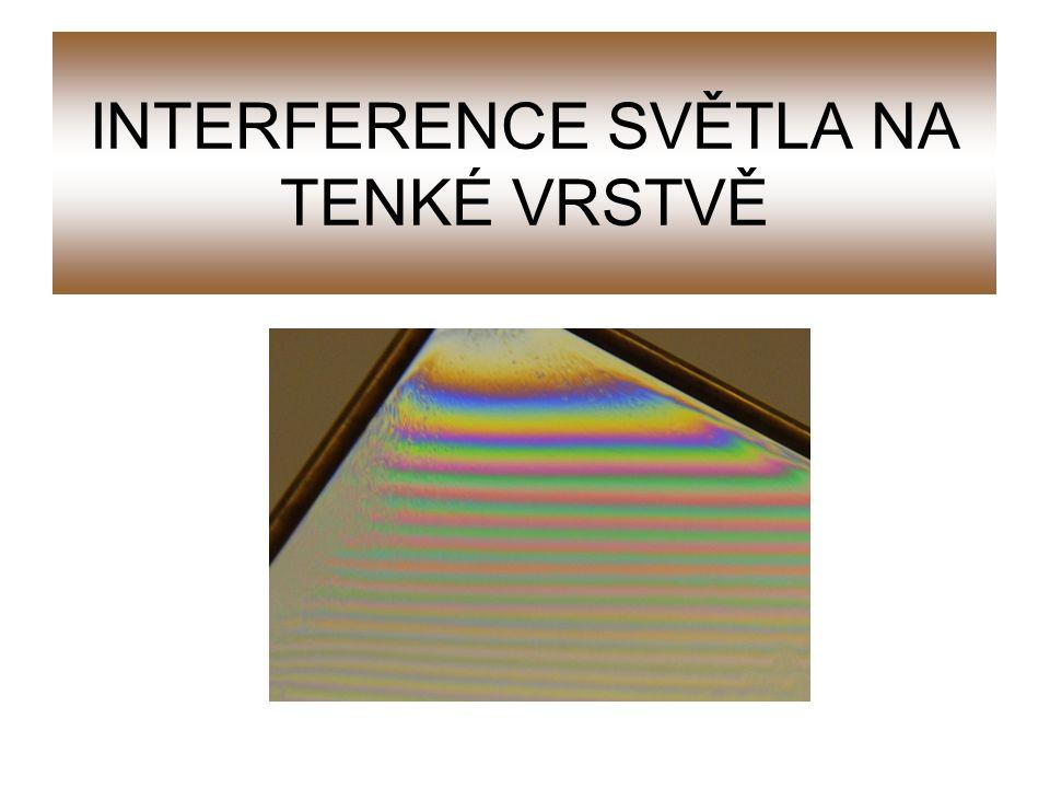 INTERFERENCE SVĚTLA NA TENKÉ VRSTVĚ