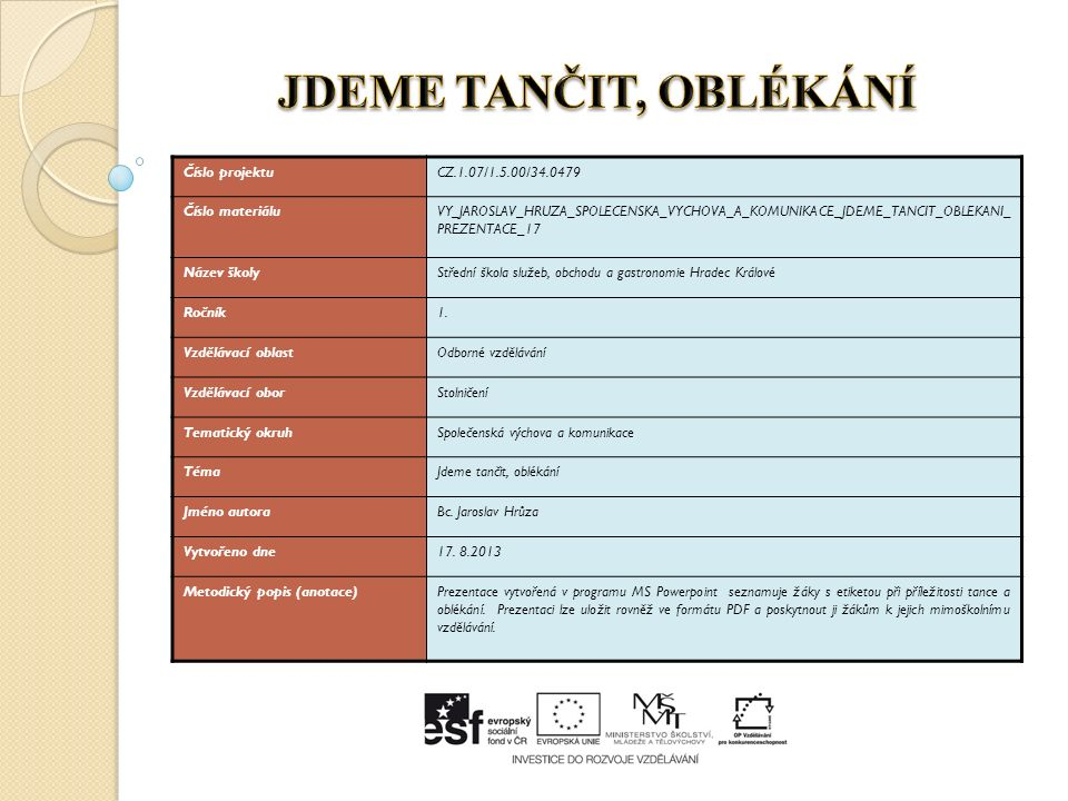 Číslo projektuCZ.1.07/1.5.00/34.0479 Číslo materiáluVY_JAROSLAV_HRUZA_SPOLECENSKA_VYCHOVA_A_KOMUNIKACE_JDEME_TANCIT_OBLEKANI_ PREZENTACE_17 Název školyStřední škola služeb, obchodu a gastronomie Hradec Králové Ročník1.