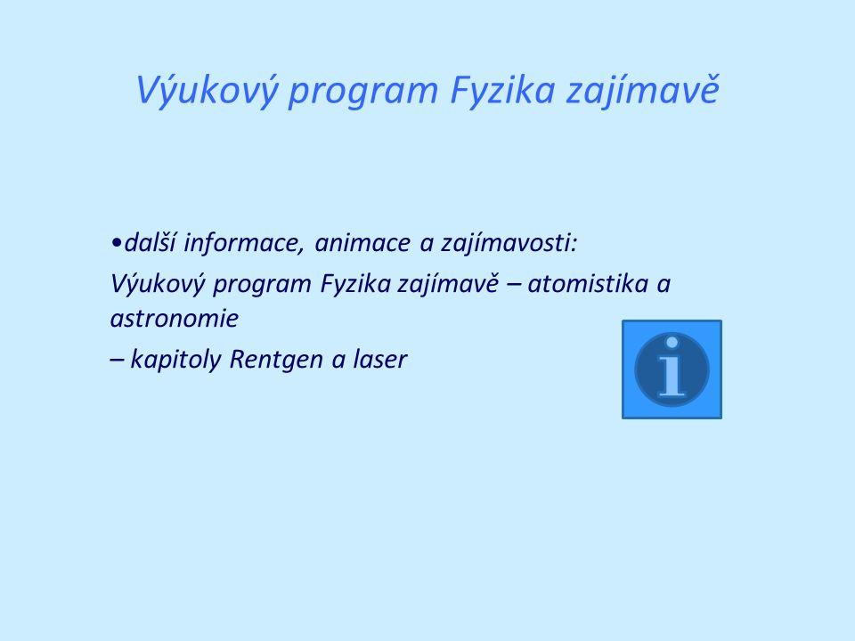 Výukový program Fyzika zajímavě další informace, animace a zajímavosti: Výukový program Fyzika zajímavě – atomistika a astronomie – kapitoly Rentgen a