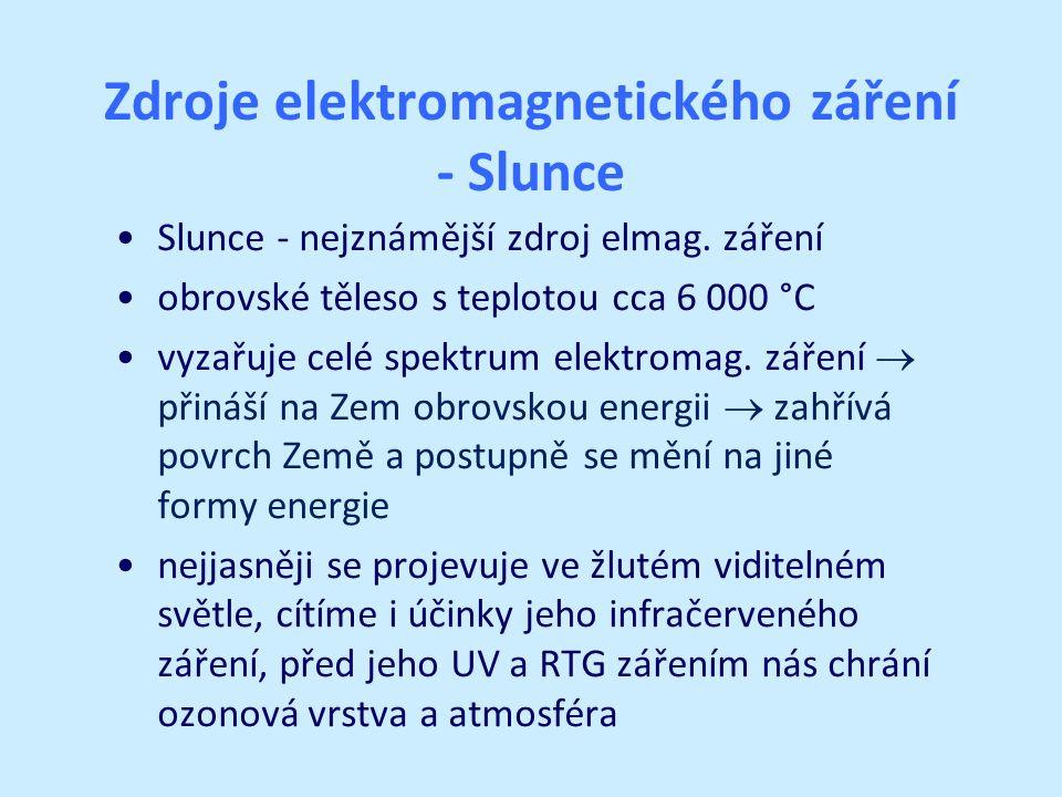 Zdroje elektromagnetického záření - Slunce Slunce - nejznámější zdroj elmag. záření obrovské těleso s teplotou cca 6 000 °C vyzařuje celé spektrum ele