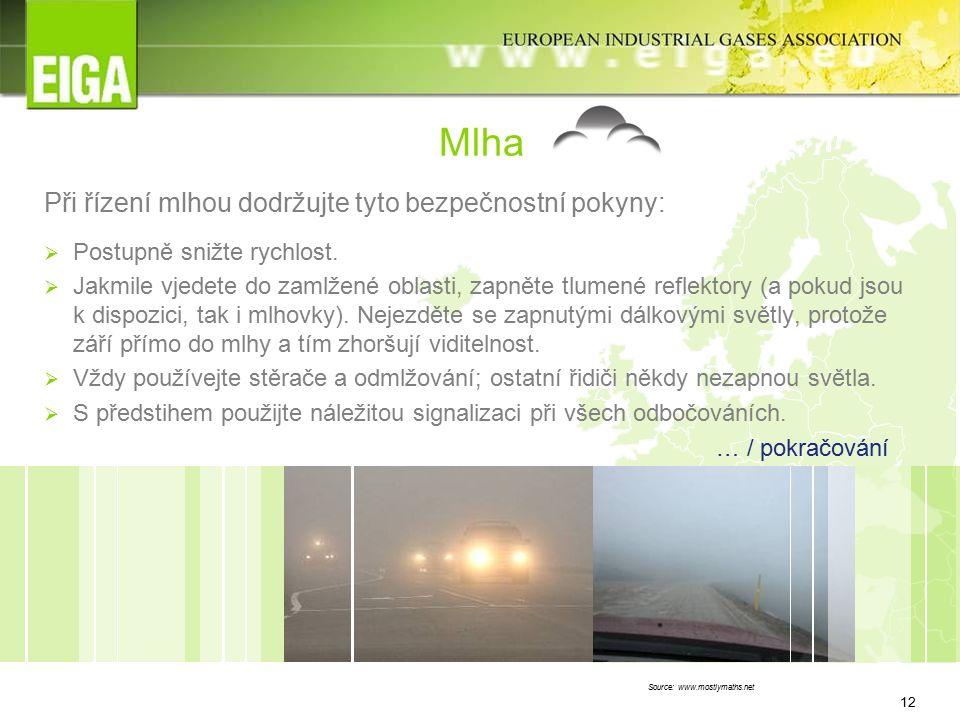 12 Mlha Při řízení mlhou dodržujte tyto bezpečnostní pokyny:  Postupně snižte rychlost.