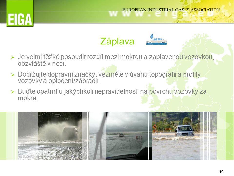 16 Záplava  Je velmi těžké posoudit rozdíl mezi mokrou a zaplavenou vozovkou, obzvláště v noci.