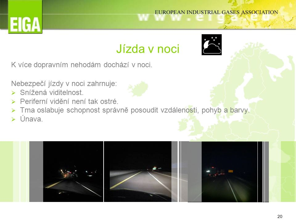 20 Jízda v noci K více dopravním nehodám dochází v noci.