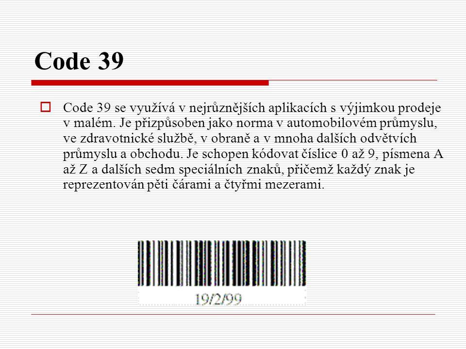 Code 39  Code 39 se využívá v nejrůznějších aplikacích s výjimkou prodeje v malém.