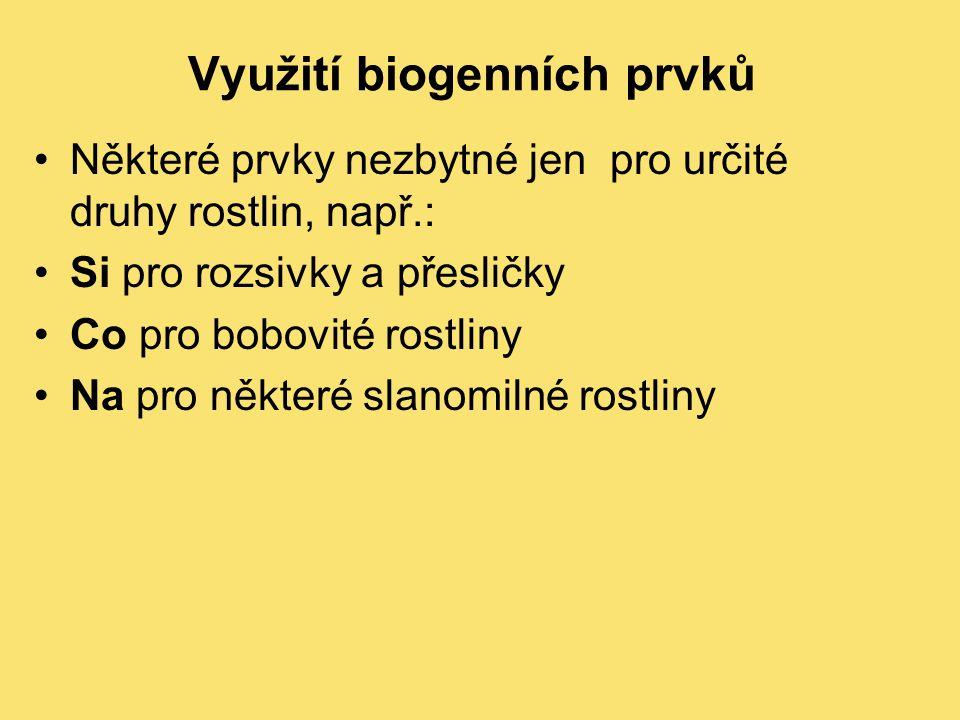 Některé prvky nezbytné jen pro určité druhy rostlin, např.: Si pro rozsivky a přesličky Co pro bobovité rostliny Na pro některé slanomilné rostliny Využití biogenních prvků