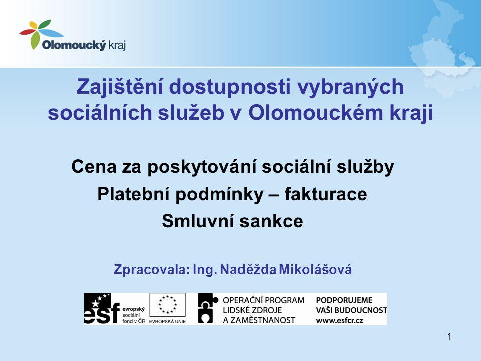 1 Zajištění dostupnosti vybraných sociálních služeb v Olomouckém kraji Cena za poskytování sociální služby Platební podmínky – fakturace Smluvní sankce Zpracovala: Ing.