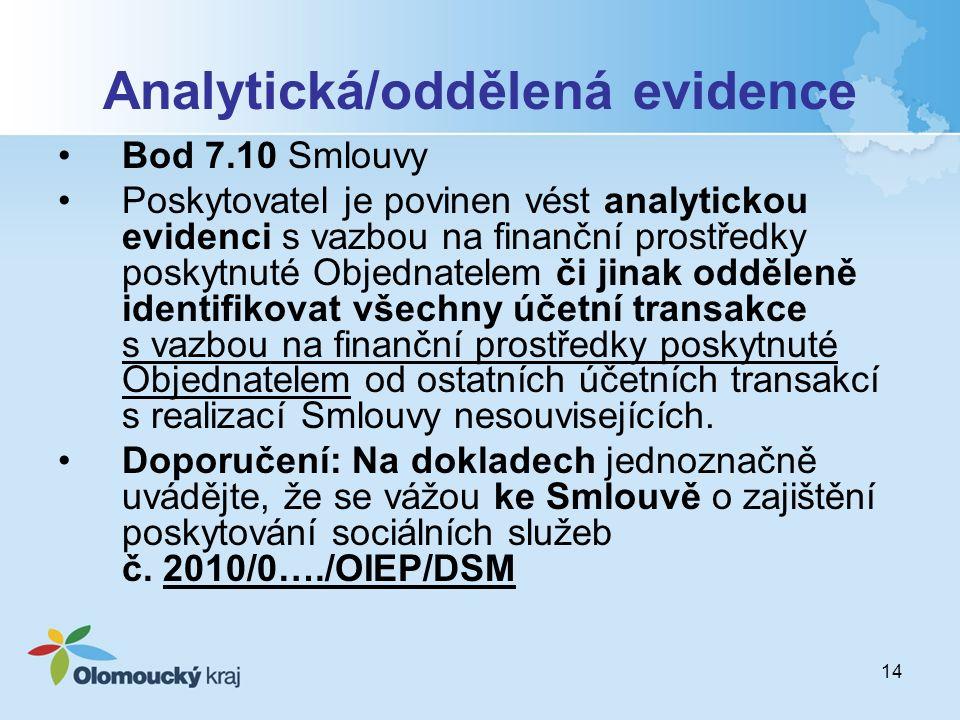 14 Analytická/oddělená evidence Bod 7.10 Smlouvy Poskytovatel je povinen vést analytickou evidenci s vazbou na finanční prostředky poskytnuté Objednatelem či jinak odděleně identifikovat všechny účetní transakce s vazbou na finanční prostředky poskytnuté Objednatelem od ostatních účetních transakcí s realizací Smlouvy nesouvisejících.