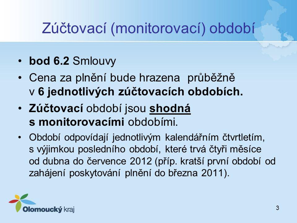 3 Zúčtovací (monitorovací) období bod 6.2 Smlouvy Cena za plnění bude hrazena průběžně v 6 jednotlivých zúčtovacích obdobích.