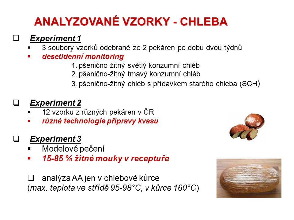 ANALYZOVANÉ VZORKY - CHLEBA  Experiment 1  3 soubory vzorků odebrané ze 2 pekáren po dobu dvou týdnů  desetidenní monitoring 1.pšenično-žitný světl
