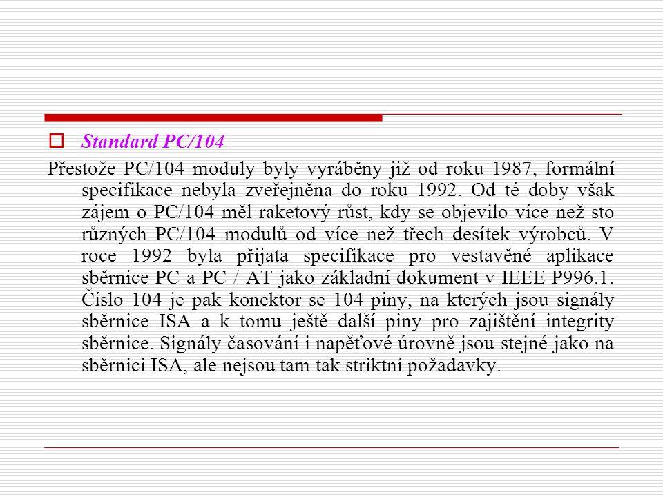 Standard PC/104 Přestože PC/104 moduly byly vyráběny již od roku 1987, formální specifikace nebyla zveřejněna do roku 1992.