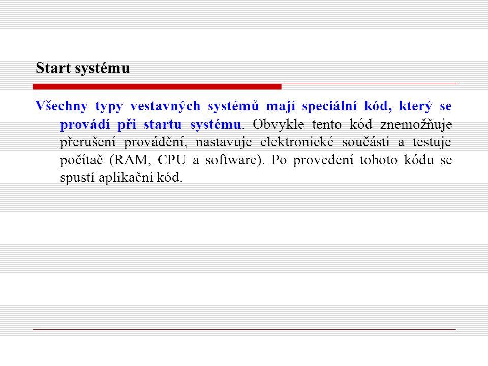 Start systému Všechny typy vestavných systémů mají speciální kód, který se provádí při startu systému.