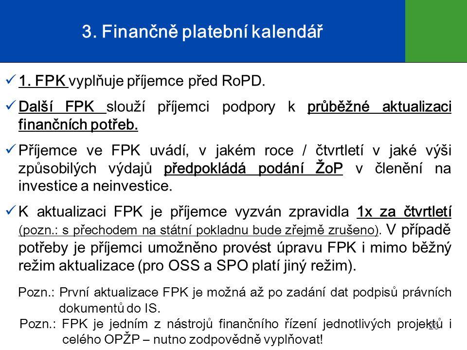 3. Finančně platební kalendář 1. FPK vyplňuje příjemce před RoPD.