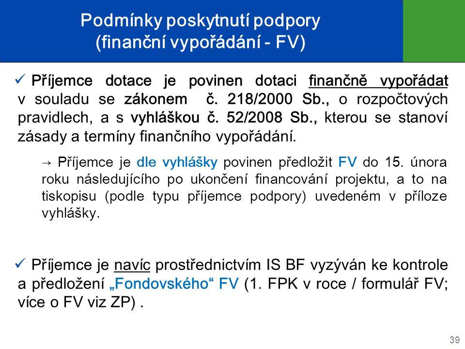 Podmínky poskytnutí podpory (finanční vypořádání - FV) Příjemce dotace je povinen dotaci finančně vypořádat v souladu se zákonem č.