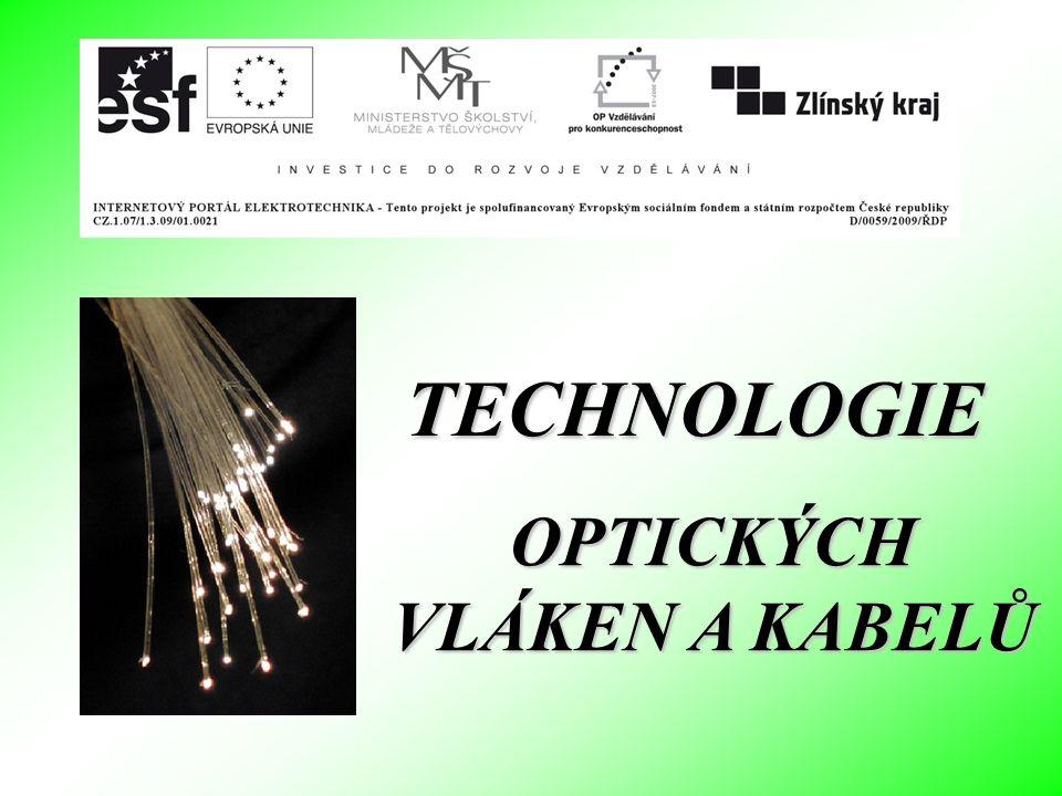 TECHNOLOGIE OPTICKÝCH VLÁKEN A KABELŮ