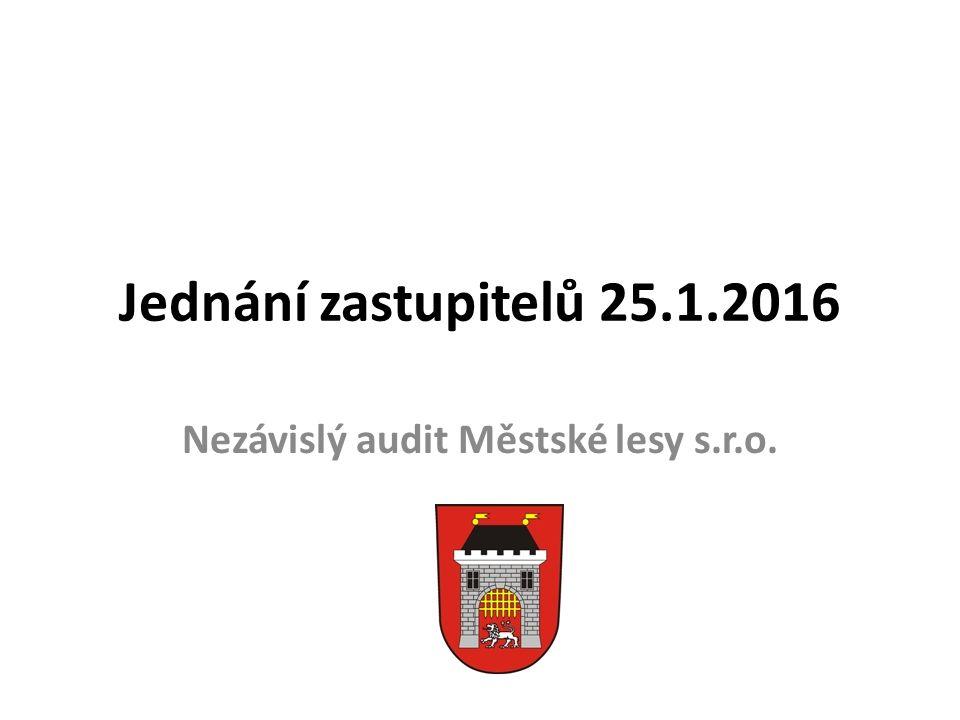 Jednání zastupitelů 25.1.2016 Nezávislý audit Městské lesy s.r.o.
