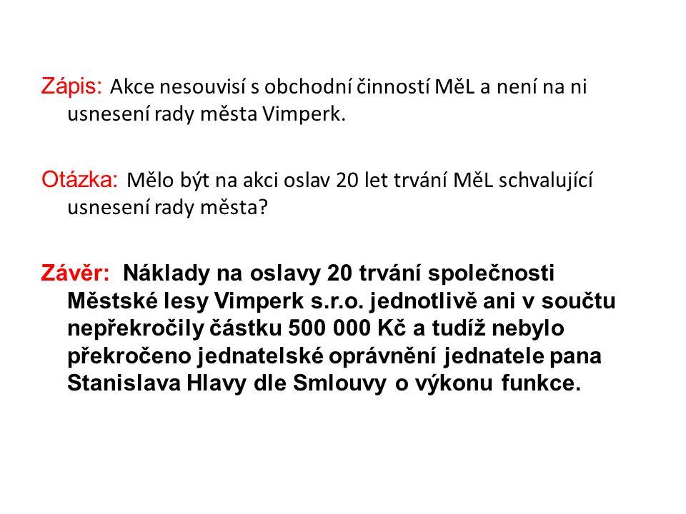 Zápis: Akce nesouvisí s obchodní činností MěL a není na ni usnesení rady města Vimperk.