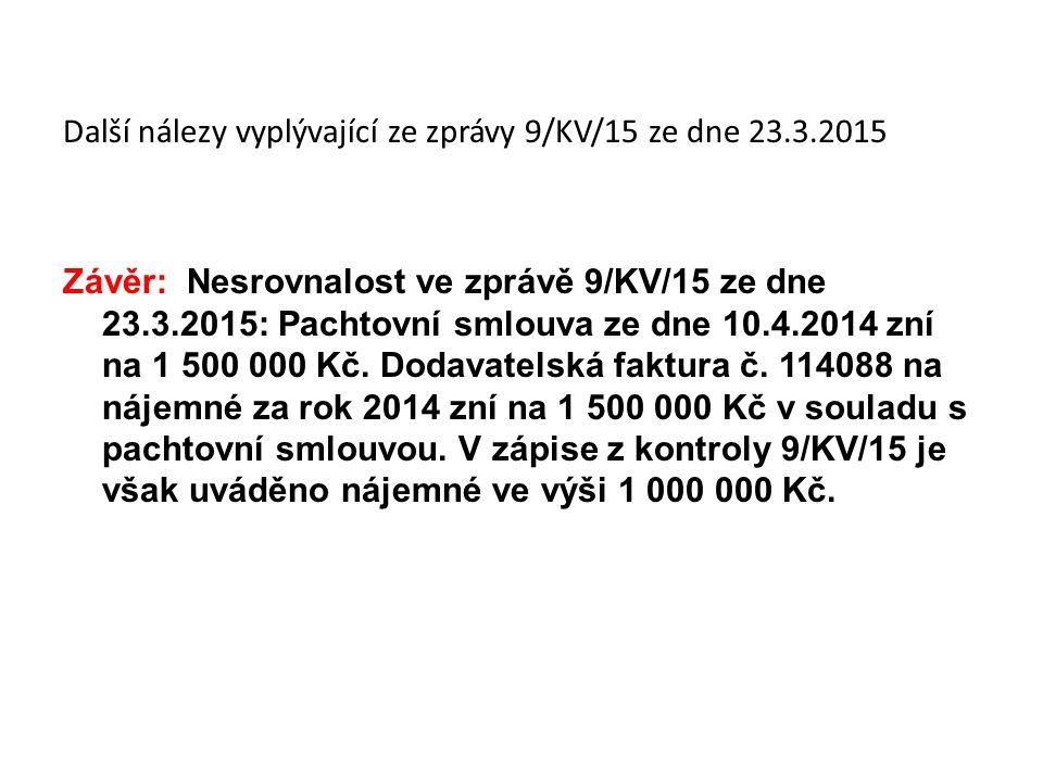 Další nálezy vyplývající ze zprávy 9/KV/15 ze dne 23.3.2015 Závěr: Nesrovnalost ve zprávě 9/KV/15 ze dne 23.3.2015: Pachtovní smlouva ze dne 10.4.2014 zní na 1 500 000 Kč.