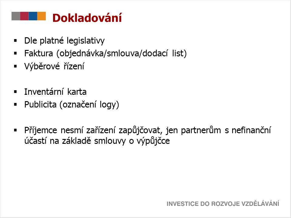 Dokladování  Dle platné legislativy  Faktura (objednávka/smlouva/dodací list)  Výběrové řízení  Inventární karta  Publicita (označení logy)  Příjemce nesmí zařízení zapůjčovat, jen partnerům s nefinanční účastí na základě smlouvy o výpůjčce
