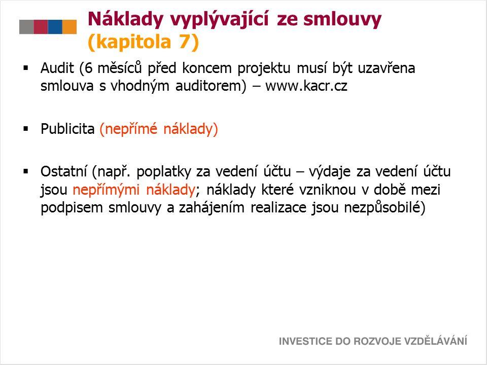 Náklady vyplývající ze smlouvy (kapitola 7)  Audit (6 měsíců před koncem projektu musí být uzavřena smlouva s vhodným auditorem) – www.kacr.cz  Publicita (nepřímé náklady)  Ostatní (např.