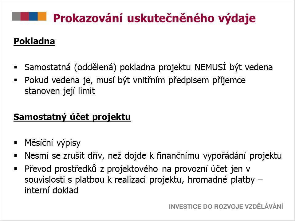 Prokazování uskutečněného výdaje Pokladna  Samostatná (oddělená) pokladna projektu NEMUSÍ být vedena  Pokud vedena je, musí být vnitřním předpisem p