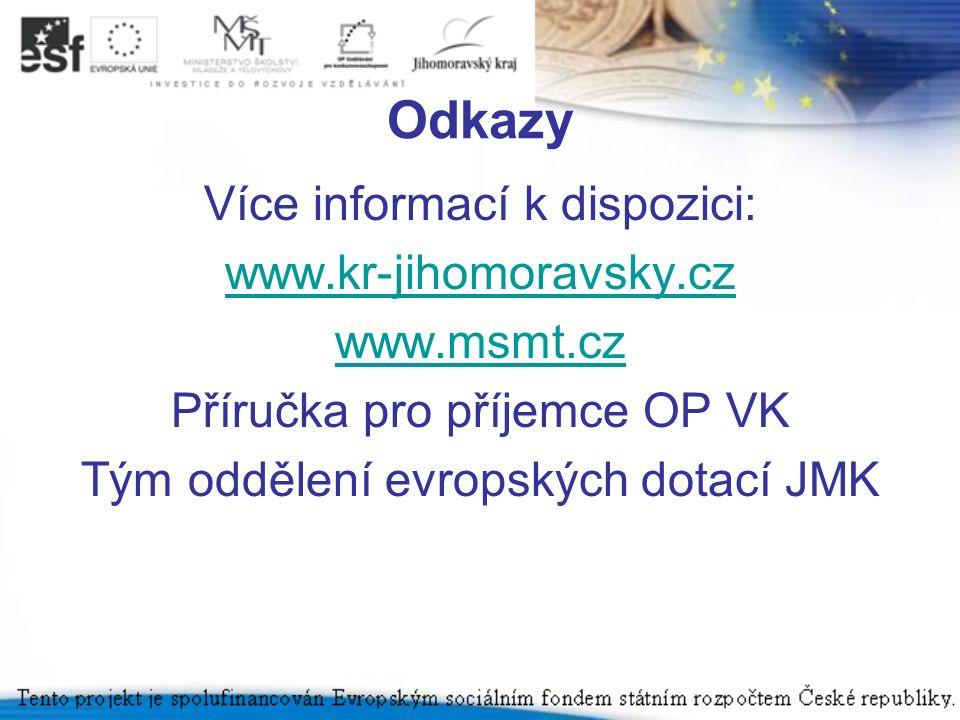 Odkazy Více informací k dispozici: www.kr-jihomoravsky.cz www.msmt.cz Příručka pro příjemce OP VK Tým oddělení evropských dotací JMK