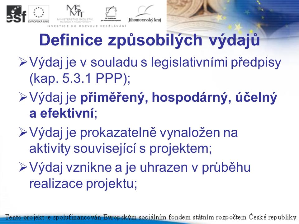 Definice způsobilých výdajů  Výdaj je v souladu s legislativními předpisy (kap.