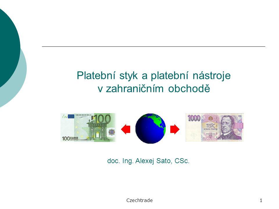 Czechtrade1 Platební styk a platební nástroje v zahraničním obchodě doc. Ing. Alexej Sato, CSc.
