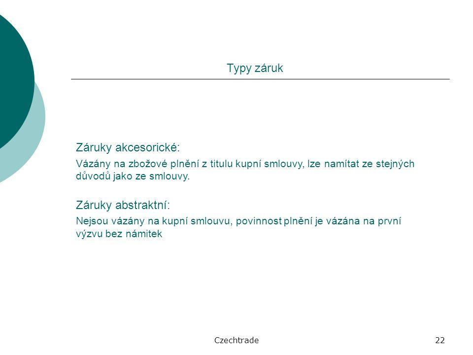 Czechtrade22 Typy záruk Záruky akcesorické: Vázány na zbožové plnění z titulu kupní smlouvy, lze namítat ze stejných důvodů jako ze smlouvy.