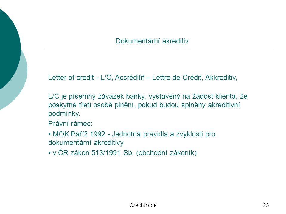 Czechtrade23 Dokumentární akreditiv L/C je písemný závazek banky, vystavený na žádost klienta, že poskytne třetí osobě plnění, pokud budou splněny akreditivní podmínky.