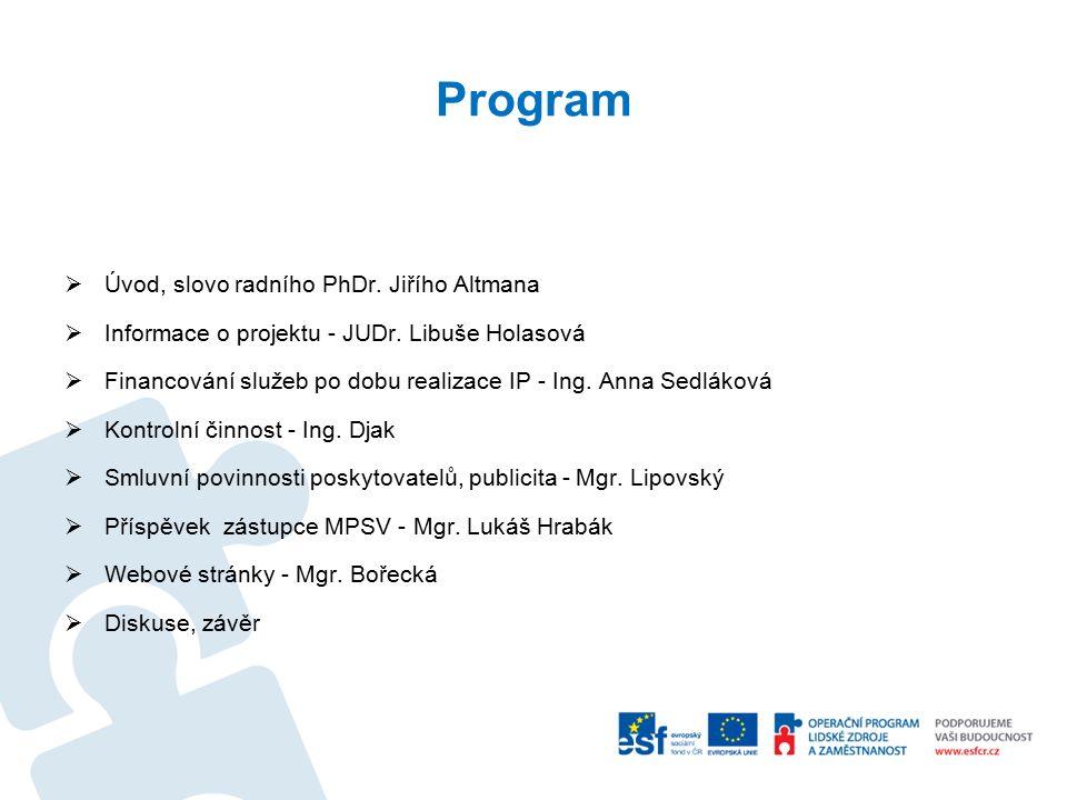 Program  Úvod, slovo radního PhDr. Jiřího Altmana  Informace o projektu - JUDr.
