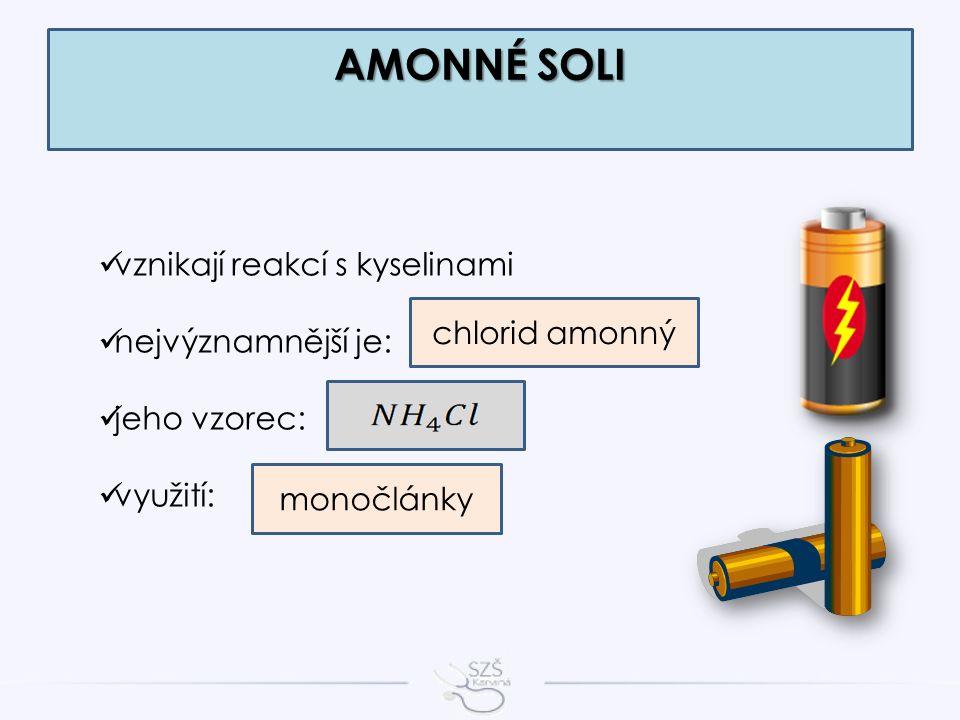 vznikají reakcí s kyselinami nejvýznamnější je: jeho vzorec: využití: AMONNÉ SOLI chlorid amonný monočlánky