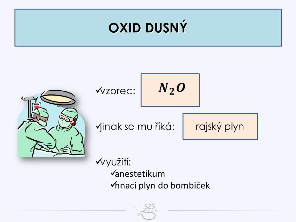 vzorec: jinak se mu říká: využití: anestetikum hnací plyn do bombiček OXID DUSNÝ rajský plyn