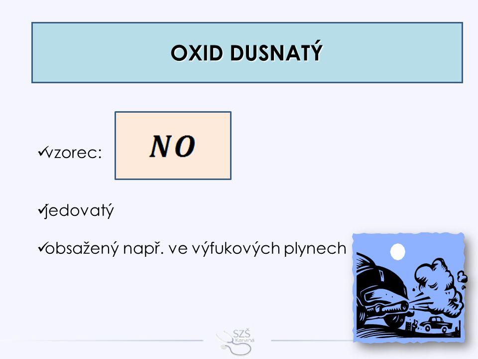OXID DUSNATÝ vzorec: jedovatý obsažený např. ve výfukových plynech