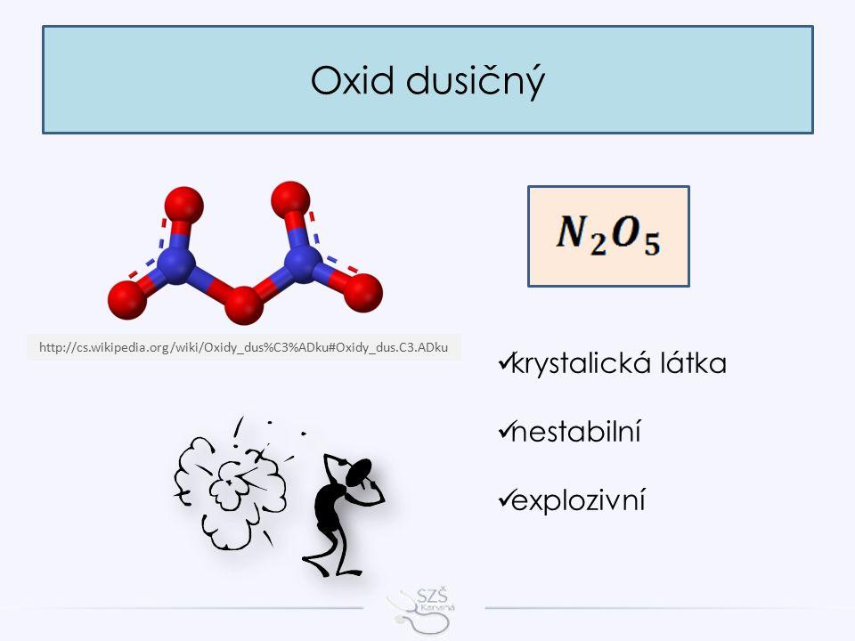Oxid dusičný http://cs.wikipedia.org/wiki/Oxidy_dus%C3%ADku#Oxidy_dus.C3.ADku krystalická látka nestabilní explozivní