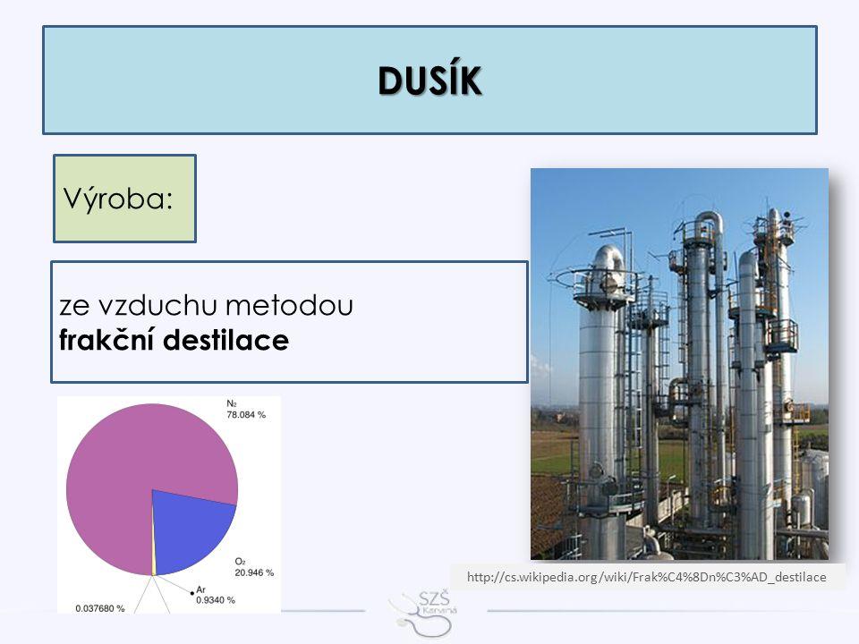 DUSÍK Výroba: ze vzduchu metodou frakční destilace http://cs.wikipedia.org/wiki/Frak%C4%8Dn%C3%AD_destilace