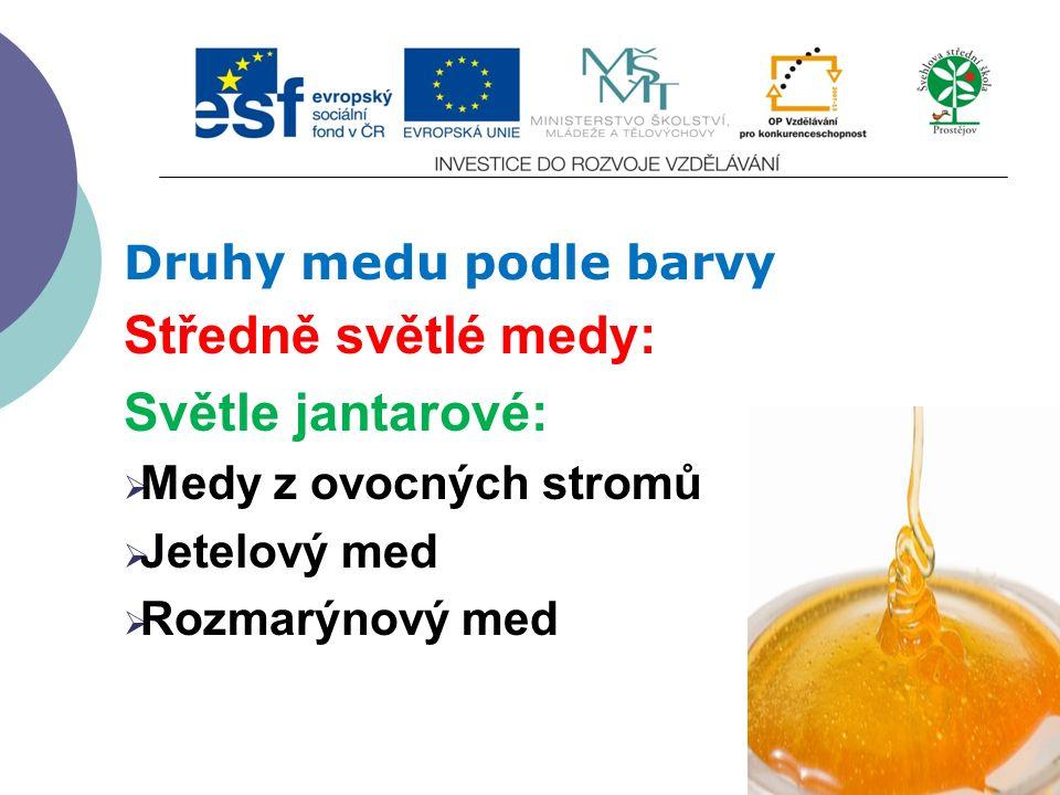 Druhy medu podle barvy Středně světlé medy: Světle jantarové:  Medy z ovocných stromů  Jetelový med  Rozmarýnový med