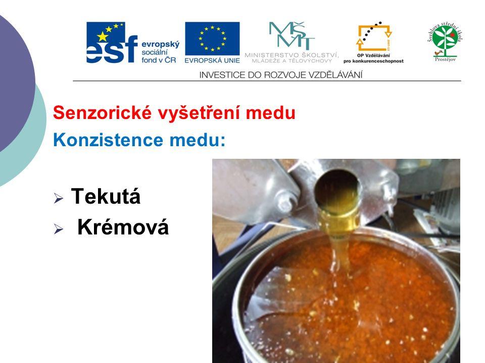 Senzorické vyšetření medu Konzistence medu:  Tekutá  Krémová