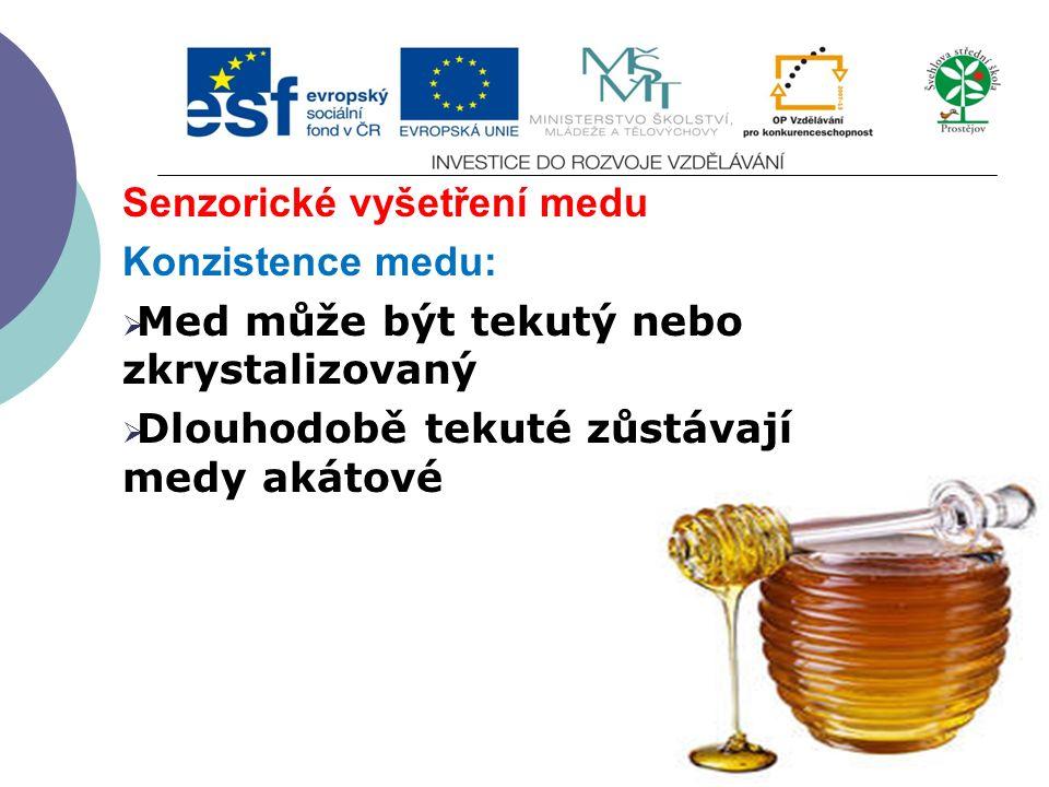 Senzorické vyšetření medu Konzistence medu:  Med může být tekutý nebo zkrystalizovaný  Dlouhodobě tekuté zůstávají medy akátové
