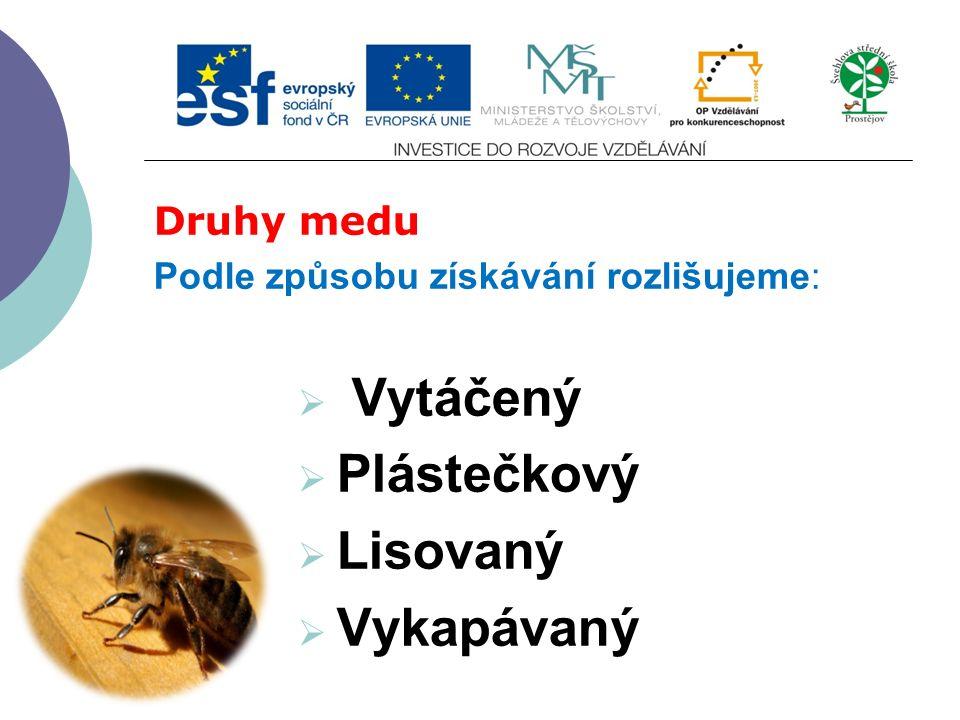 Druhy medu Podle způsobu získávání rozlišujeme:  Vytáčený  Plástečkový  Lisovaný  Vykapávaný