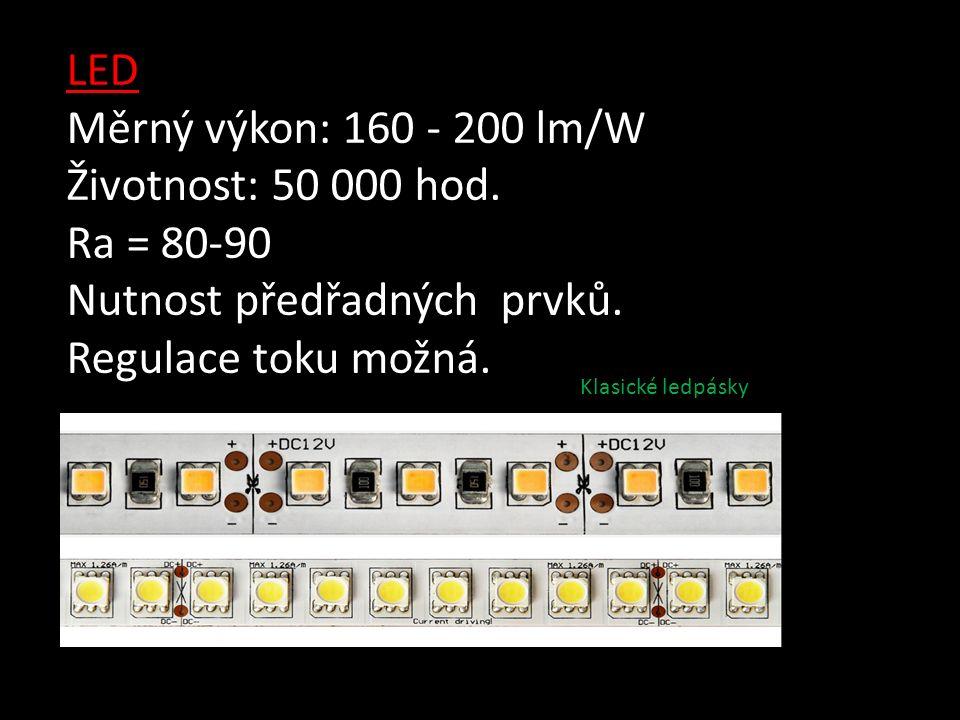 LED Měrný výkon: 160 - 200 lm/W Životnost: 50 000 hod.