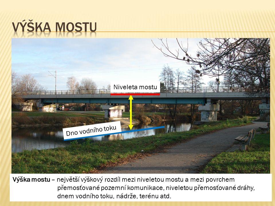 Výška mostu – největší výškový rozdíl mezi niveletou mostu a mezi povrchem přemosťované pozemní komunikace, niveletou přemosťované dráhy, dnem vodního