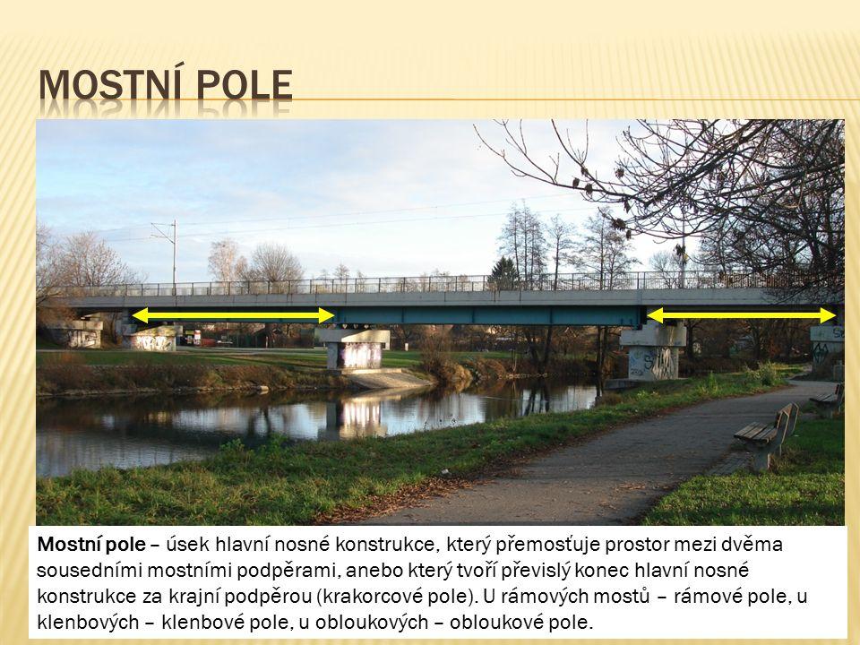 Mostní pole – úsek hlavní nosné konstrukce, který přemosťuje prostor mezi dvěma sousedními mostními podpěrami, anebo který tvoří převislý konec hlavní nosné konstrukce za krajní podpěrou (krakorcové pole).