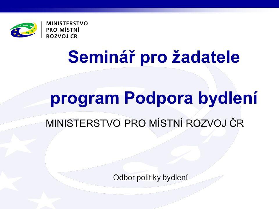 MINISTERSTVO PRO MÍSTNÍ ROZVOJ ČR Odbor politiky bydlení Seminář pro žadatele program Podpora bydlení