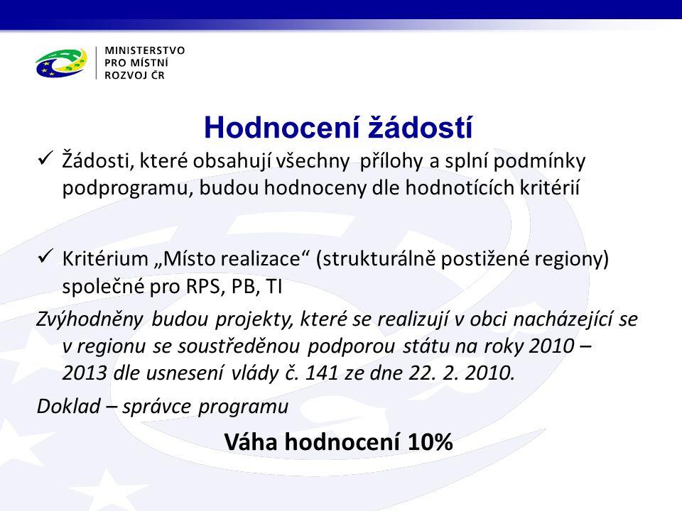 """Hodnocení žádostí Žádosti, které obsahují všechny přílohy a splní podmínky podprogramu, budou hodnoceny dle hodnotících kritérií Kritérium """"Místo realizace (strukturálně postižené regiony) společné pro RPS, PB, TI Zvýhodněny budou projekty, které se realizují v obci nacházející se v regionu se soustředěnou podporou státu na roky 2010 – 2013 dle usnesení vlády č."""