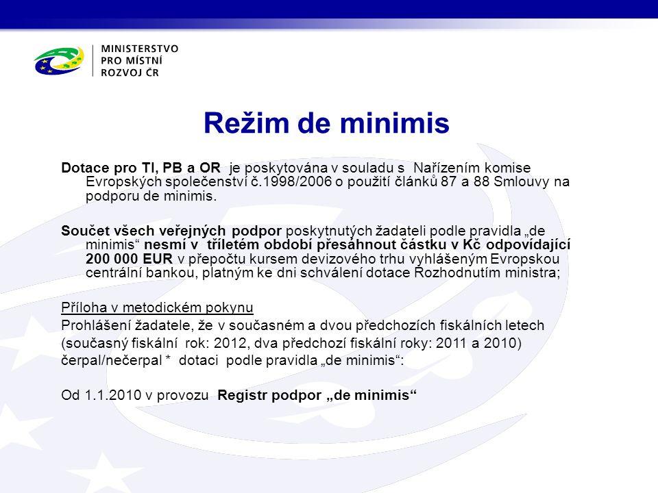 Režim de minimis Dotace pro TI, PB a OR je poskytována v souladu s Nařízením komise Evropských společenství č.1998/2006 o použití článků 87 a 88 Smlouvy na podporu de minimis.