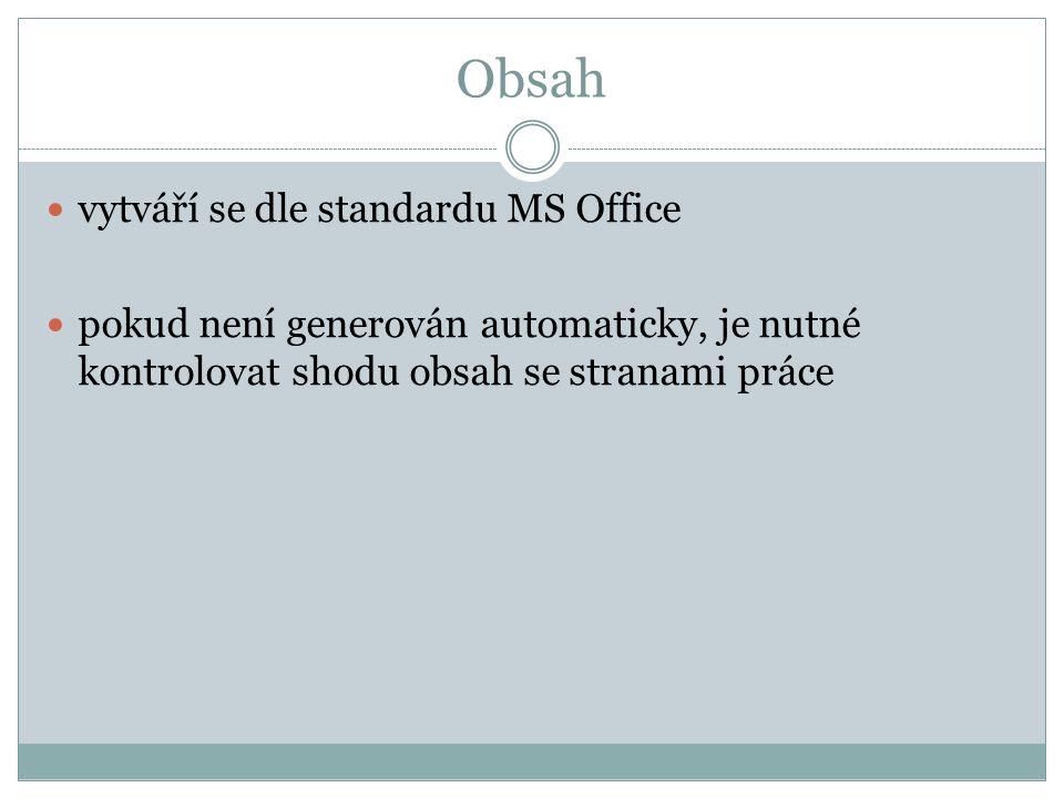 Obsah vytváří se dle standardu MS Office pokud není generován automaticky, je nutné kontrolovat shodu obsah se stranami práce